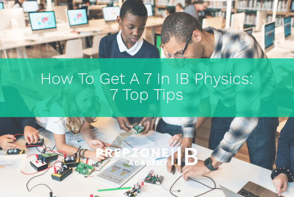 How To Get A 7 In IB Physics- 7 Top Tips
